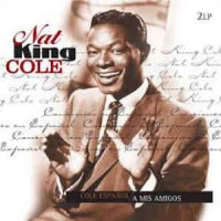 Nat King Cole - Cole Espanol : A Mis Amigos