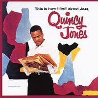 Quincy Jones, This is how I feel about jazz
