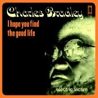 Charles Bradley – I Hope You Find The Good Life