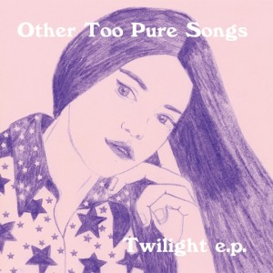 Other Too Pure Songs - Twilight EP