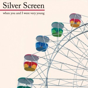 SILVER SCREEN _ WHEN YOU AND I WERE VERY YOUNG