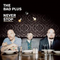 Bad Plus - Never Stop
