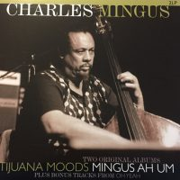 Charles Mingus – Two Original Albums Tijuana Moods Mingus Ah Um