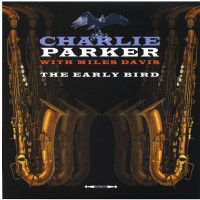 Charlie Parker With Miles Davis - The Early Bird