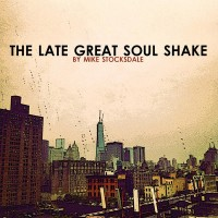 Mike Stocksdale - Late Great Soul Shake