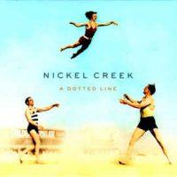 Nickel Creek - Dotted Line