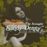 sandy denny i ve always kept a unicorn