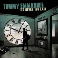tommy emmanuel its never too late