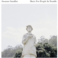 Susanne Sundfor - Music For People In Trouble