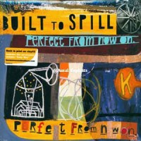 Built To Spill ‎– Perfect From Now On