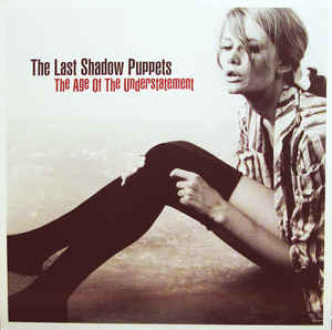 The Last Shadow Puppets The Age Of The Understatement