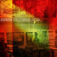 Dispatch – Circles Around The Sun