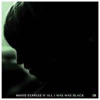 Mavis Staples – If All I Was Was Black