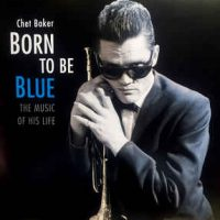 Chet Baker ‎– Born to be Blue- The Music of His Life