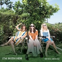 Im With Her – See You Around
