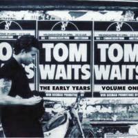 Tom Waits – The Early Years, Vol. 1