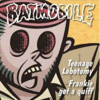 Batmobile ‎– Teenage Lobotomy
