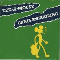 Eek-A-Mouse – Ganja Smuggling