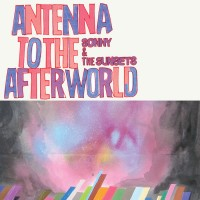 Sonny And The Sunsets – Antenna To The Afterworld