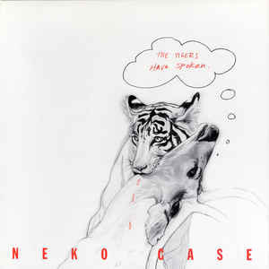 Neko Case ‎– The Tigers Have Spoken