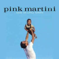 Pink Martini ‎– Hang On Little Tomato
