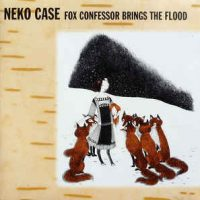 Neko Case ‎– Fox Confessor Brings The Flood