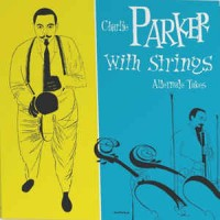 Charlie Parker With Strings- Alternate Takes