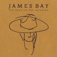 James Bay - The Dark Of The Morning