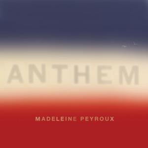 Peyroux, Madeleine Anthem