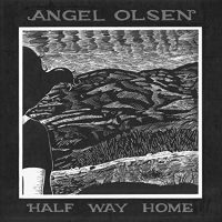 Angel Olsen – Half Way Home