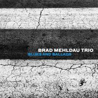 Brad Mehldau Trio – Blues and Ballads