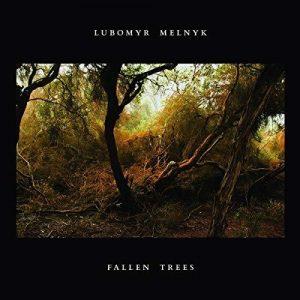 Lubomyr Melnyk – Fallen Trees