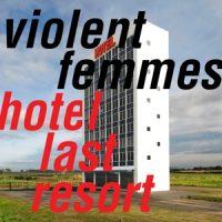 Violent Femmes Hotel Last Resort