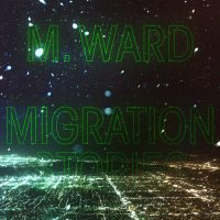 M. Ward - Migration Stories