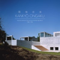 Kankyō Ongaku Japanese Ambient, Environmental & New Age Music 1980-1990
