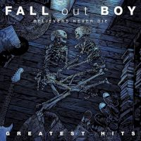 Fall Out Boy - Believers Never Die