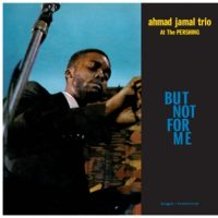 JAMAL, AHMAD -TRIO- But Not For Me : Live At the Pershing Lounge 1958